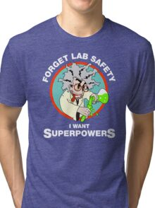 Forget Lab Safety, I Want Superpowers. Science Lab Humor. Tri-blend T-Shirt