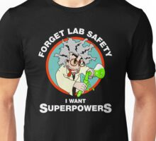 Forget Lab Safety, I Want Superpowers. Science Lab Humor. Unisex T-Shirt
