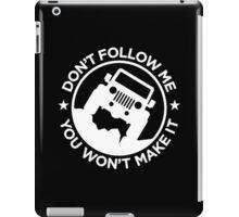 JEEP - Don't follow me . You won't make it iPad Case/Skin