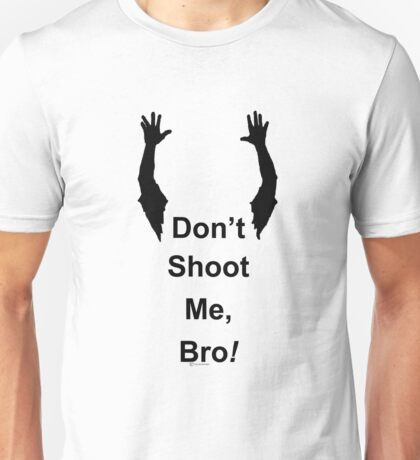 Don't Shoot Me Bro! Unisex T-Shirt