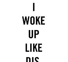 I woke up like dis. by sergiovarela