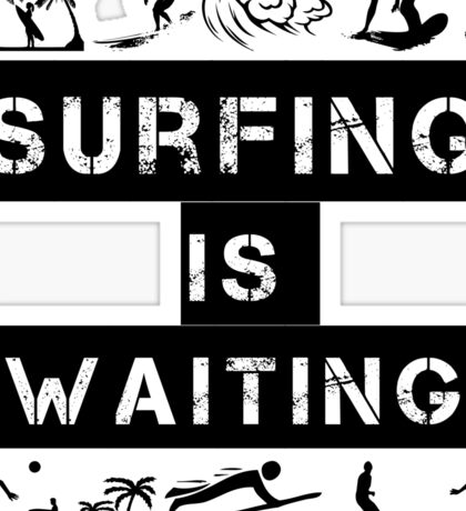 Surfing Is Waiting Sticker