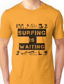 Surfing Is Waiting Unisex T-Shirt