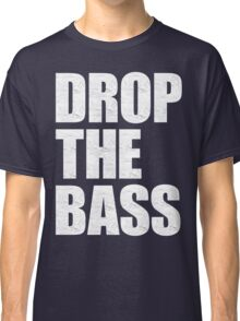 DROP THE BASS Classic T-Shirt