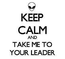 Keep Calm And Take Me To Your Leader Photographic Print