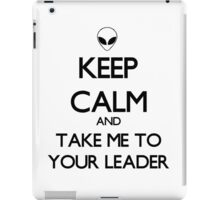 Keep Calm And Take Me To Your Leader iPad Case/Skin