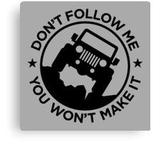 JEEP - Don't follow me . You won't make it - Grey Canvas Print