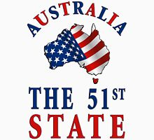 Australia:  The 51st State Unisex T-Shirt