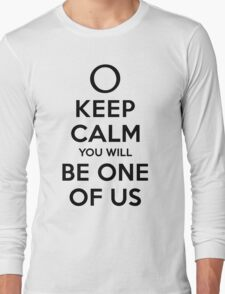 KEEP CALM YOU WILL BE ONE OF US (black type) Long Sleeve T-Shirt