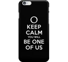 KEEP CALM YOU WILL BE ONE OF US (white type) iPhone Case/Skin