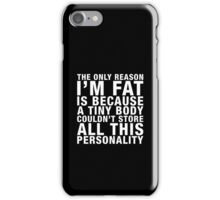 THE ONLY REASON I'M FAT... (white type) iPhone Case/Skin