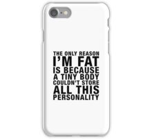 THE ONLY REASON I'M FAT... (black type) iPhone Case/Skin