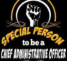IT TAKES A SPECIAL PERSON TO BE A CHIEF ADMINISTRATIVE OFFICER by fancytees