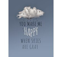 You Make Me Happy  Photographic Print