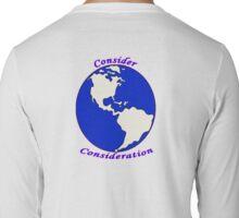 Consider World Consideration  Long Sleeve T-Shirt