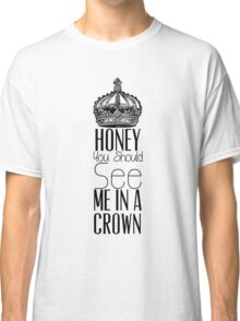 """Honey you should see me in a crown"" Moriarty quote from Sherlock (BBC) Classic T-Shirt"