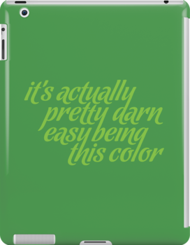 It's Actually Pretty Darn Easy Being This Color by Made With Awesome