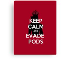 Keep Calm and Evade Pods Canvas Print