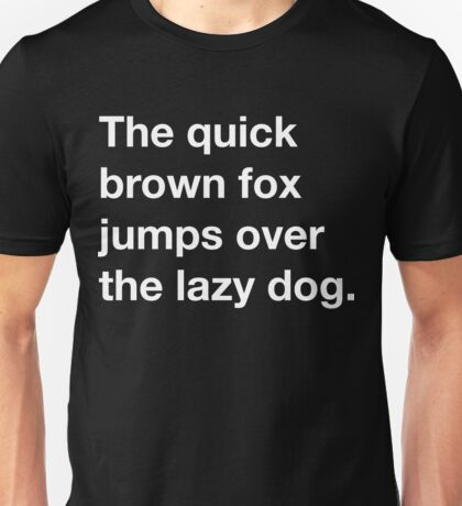 The quick brown fox jumps over the lazy dog Unisex T-Shirt