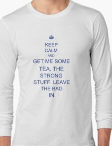 Tea. The Strong Stuff. Leave the Bag In. Long Sleeve T-Shirt