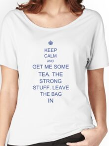 Tea. The Strong Stuff. Leave the Bag In. Women's Relaxed Fit T-Shirt