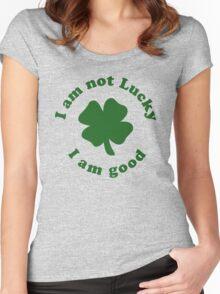 I am not lucky I am good Women's Fitted Scoop T-Shirt
