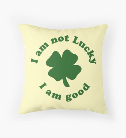 I am not lucky I am good Throw Pillow