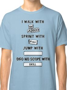 I Walk With WASD... Classic T-Shirt