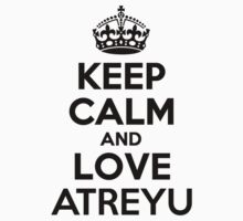 Keep Calm and Love ATREYU by jodiml