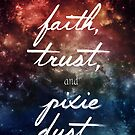 Faith & Trust & A little Pixie Dust by Trisha Bagby