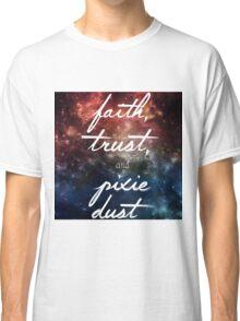 Faith & Trust & A little Pixie Dust Classic T-Shirt