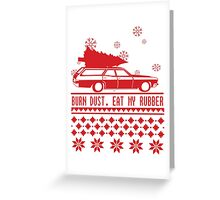 Burn dust. Eat my rubber. Greeting Card