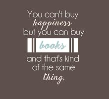 You can't buy happiness but you can buy books and that's kind of the same thing. Unisex T-Shirt