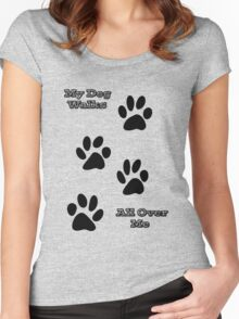 My Dog Walks All Over Me Women's Fitted Scoop T-Shirt