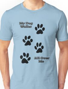 My Dog Walks All Over Me Unisex T-Shirt
