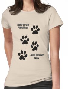 My Dog Walks All Over Me Womens Fitted T-Shirt