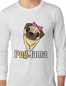 Pug Mama Long Sleeve T-Shirt