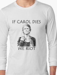 If Carol Dies We Riot Long Sleeve T-Shirt
