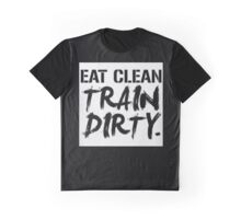 eat clean train dirty Graphic T-Shirt