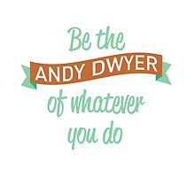 Be the Andy Dwyer of Whatever You Do by jjdough