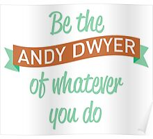 Be the Andy Dwyer of Whatever You Do Poster