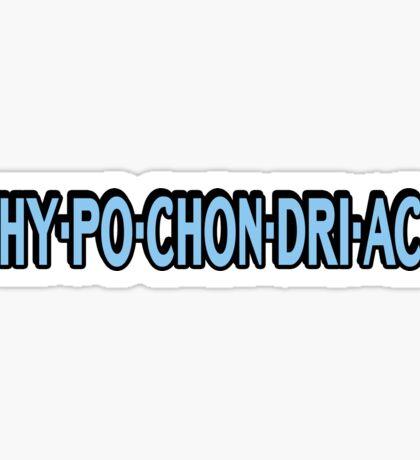 hy·po·chon·dri·ac Sticker
