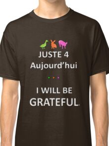 Juste4Aujourd'hui ... I will be Grateful Classic T-Shirt