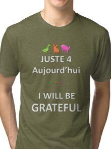 Juste4Aujourd'hui ... I will be Grateful Tri-blend T-Shirt