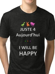 Juste4Aujourd'hui ... I will be Happy Tri-blend T-Shirt
