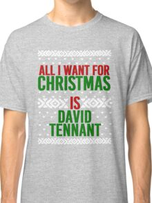 All I Want For Christmas (David Tennant) Classic T-Shirt