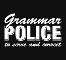 Grammar Police To Serve And Correct by hussainyasso