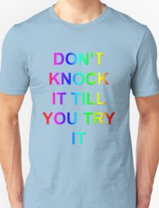 don't knock it till you try it T-Shirt