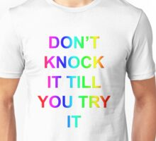 don't knock it till you try it Unisex T-Shirt