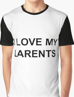 i love my larents Graphic T-Shirt